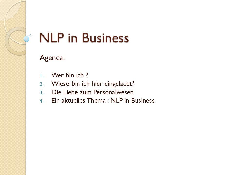 NLP in Business Agenda: Wer bin ich Wieso bin ich hier eingeladet