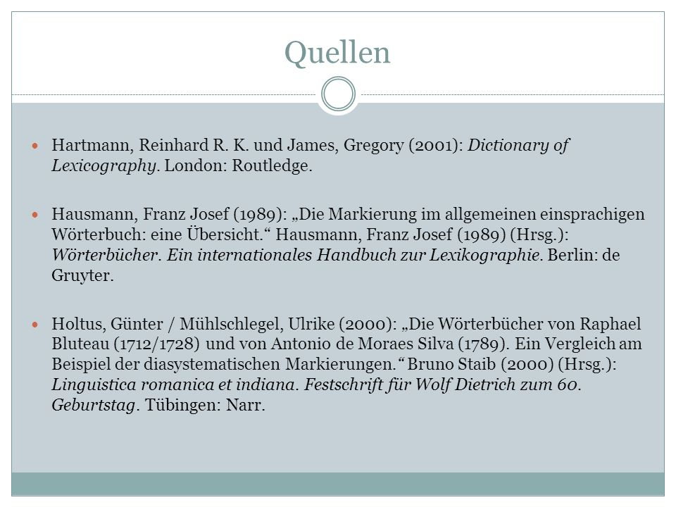 Quellen Hartmann, Reinhard R. K. und James, Gregory (2001): Dictionary of Lexicography. London: Routledge.