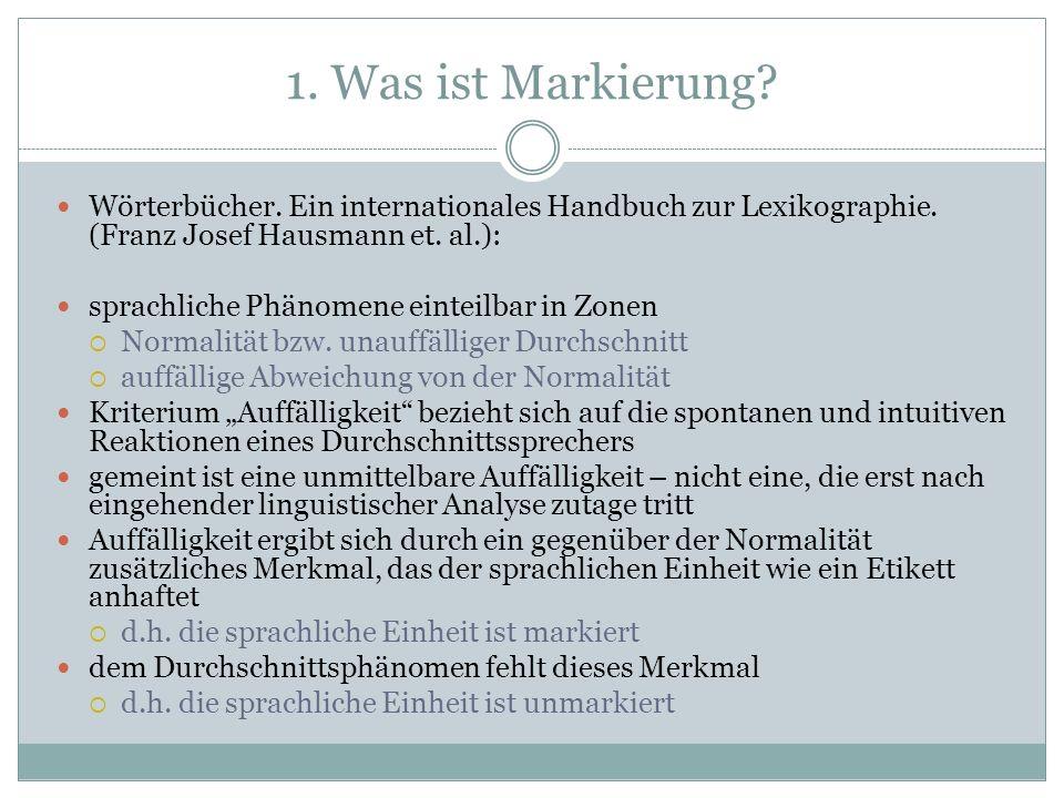 1. Was ist Markierung Wörterbücher. Ein internationales Handbuch zur Lexikographie. (Franz Josef Hausmann et. al.):