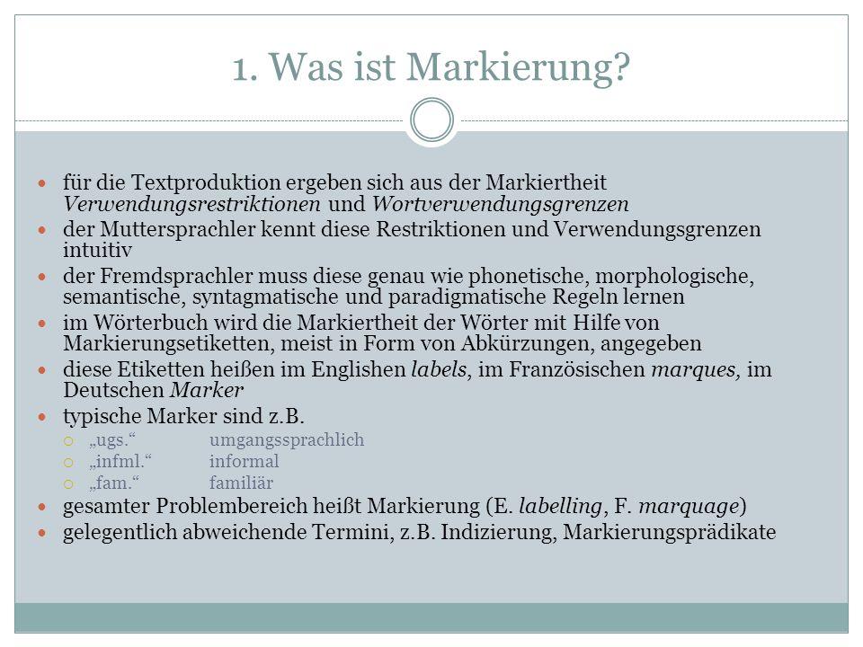 1. Was ist Markierung für die Textproduktion ergeben sich aus der Markiertheit Verwendungsrestriktionen und Wortverwendungsgrenzen.
