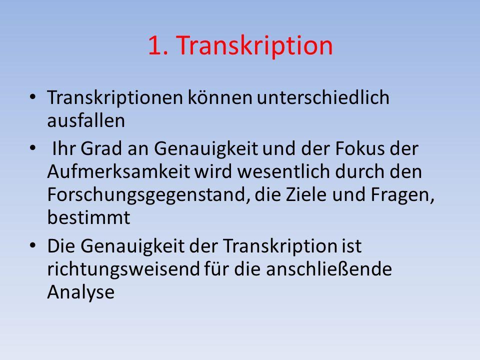 1. Transkription Transkriptionen können unterschiedlich ausfallen