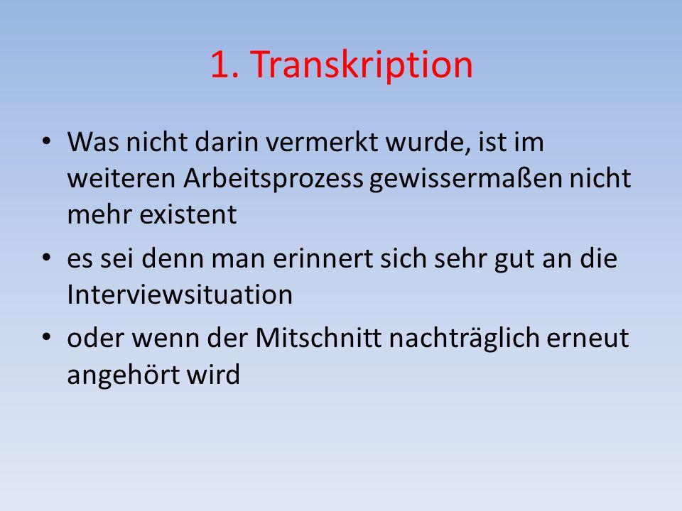 1. Transkription Was nicht darin vermerkt wurde, ist im weiteren Arbeitsprozess gewissermaßen nicht mehr existent.