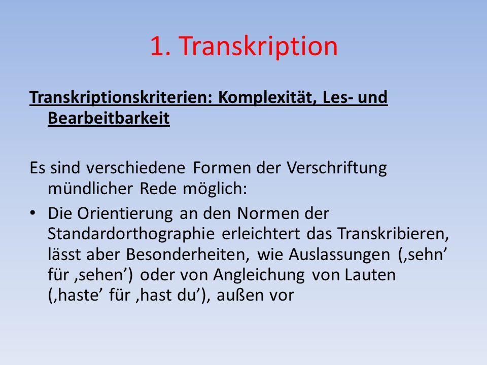 1. Transkription Transkriptionskriterien: Komplexität, Les- und Bearbeitbarkeit.