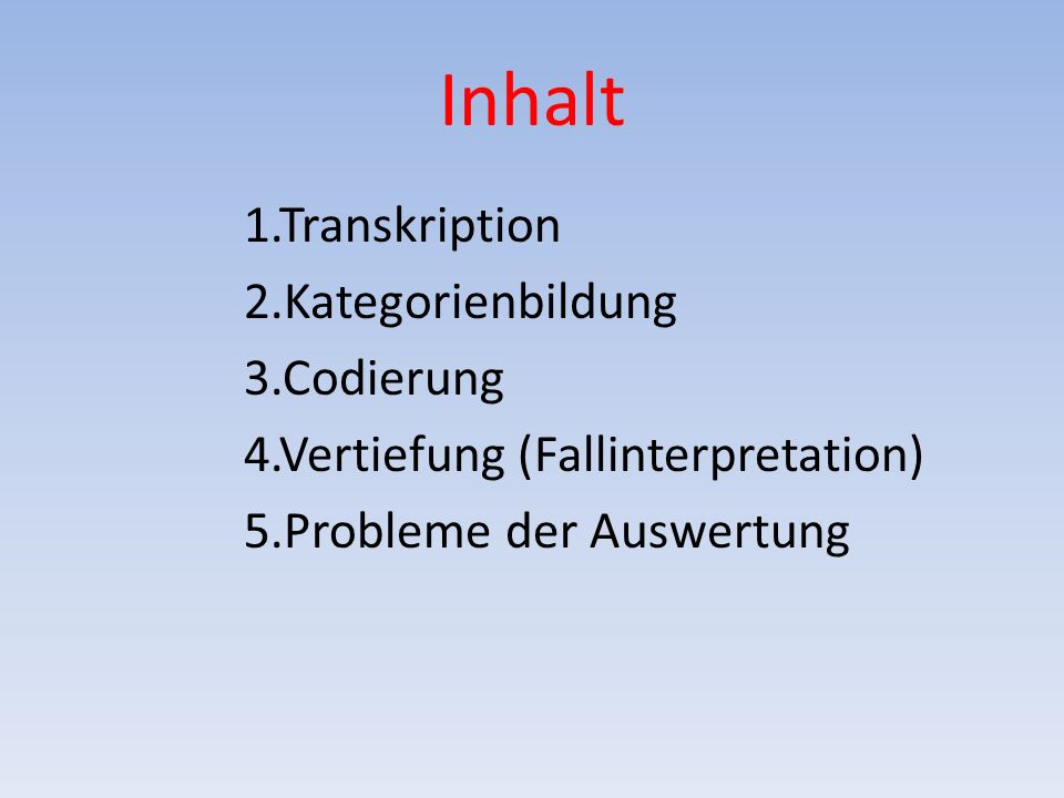 Inhalt 1.Transkription 2.Kategorienbildung 3.Codierung 4.Vertiefung (Fallinterpretation) 5.Probleme der Auswertung