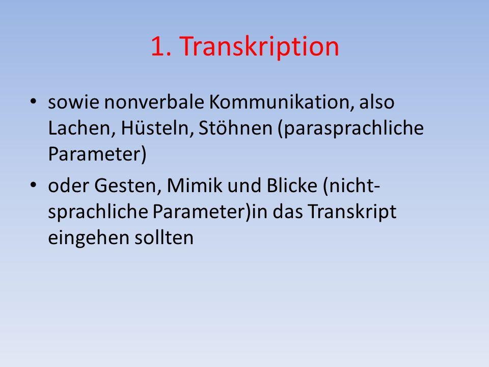 1. Transkription sowie nonverbale Kommunikation, also Lachen, Hüsteln, Stöhnen (parasprachliche Parameter)
