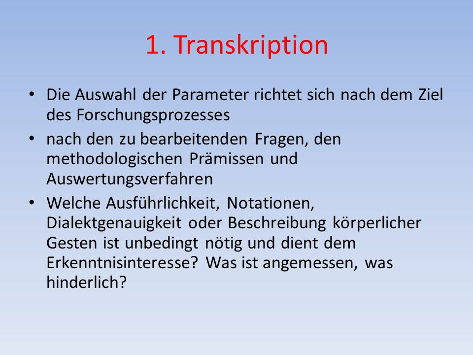 1. Transkription Die Auswahl der Parameter richtet sich nach dem Ziel des Forschungsprozesses.