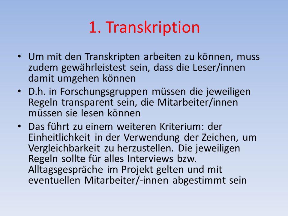 1. Transkription Um mit den Transkripten arbeiten zu können, muss zudem gewährleistest sein, dass die Leser/innen damit umgehen können.