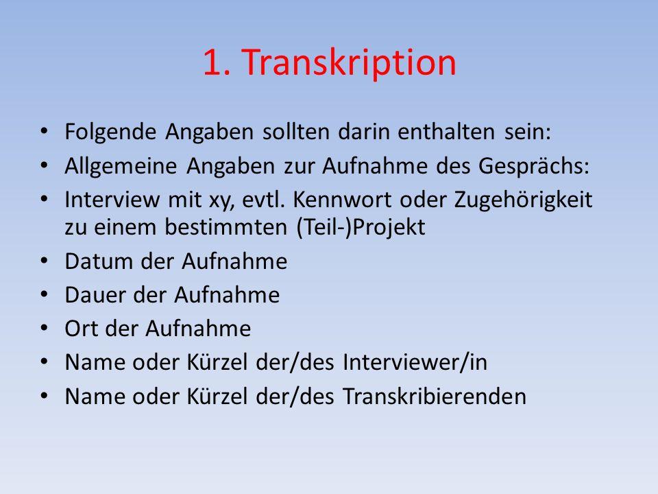 1. Transkription Folgende Angaben sollten darin enthalten sein: