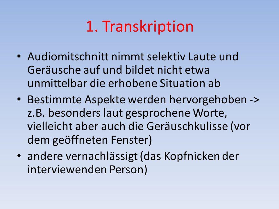 1. Transkription Audiomitschnitt nimmt selektiv Laute und Geräusche auf und bildet nicht etwa unmittelbar die erhobene Situation ab.