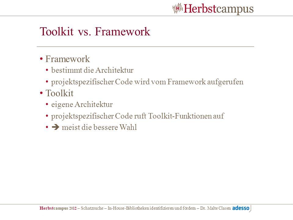 Toolkit vs. Framework Framework Toolkit bestimmt die Architektur