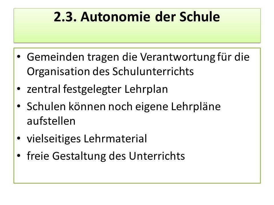 2.3. Autonomie der Schule Gemeinden tragen die Verantwortung für die Organisation des Schulunterrichts.