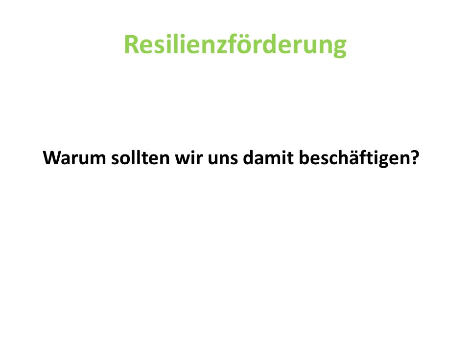 Resilienzförderung Warum sollten wir uns damit beschäftigen