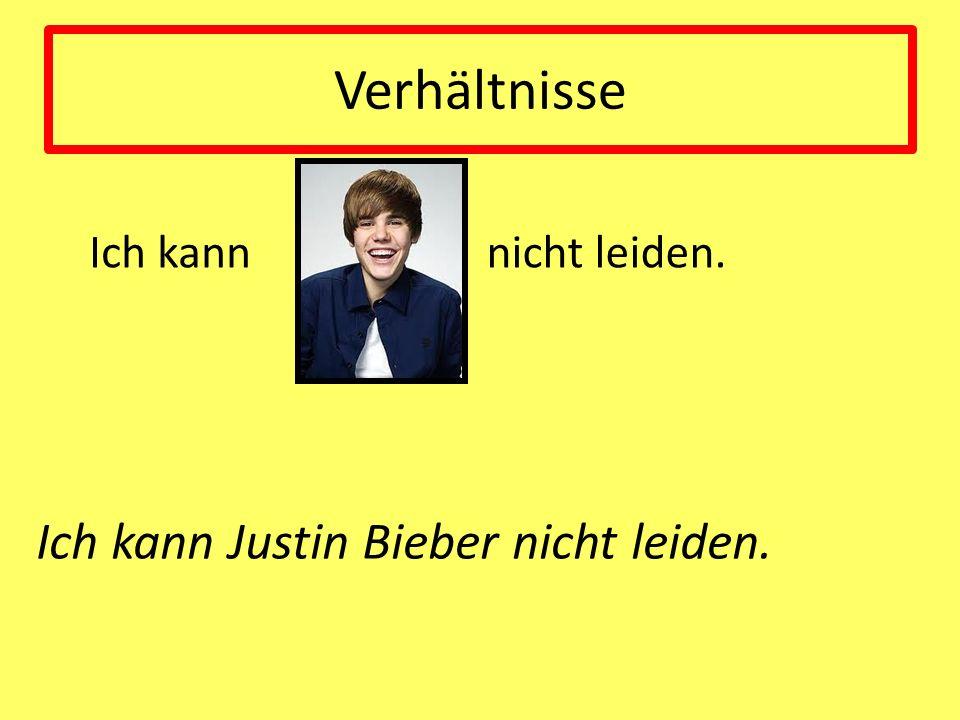 Verhältnisse Ich kann Justin Bieber nicht leiden. Ich kann