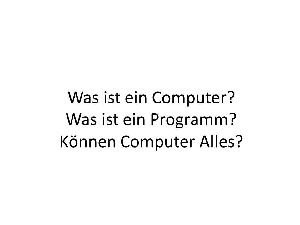 Was ist ein Computer Was ist ein Programm Können Computer Alles
