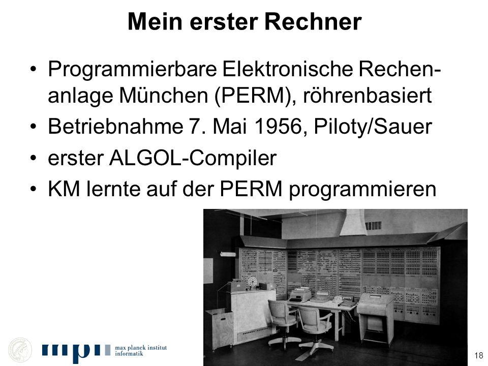 Mein erster Rechner Programmierbare Elektronische Rechen-anlage München (PERM), röhrenbasiert. Betriebnahme 7. Mai 1956, Piloty/Sauer.