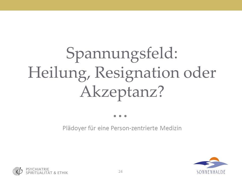 Spannungsfeld: Heilung, Resignation oder Akzeptanz