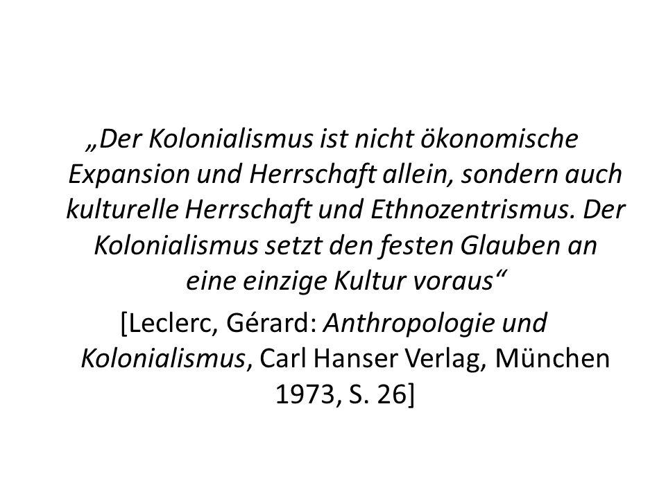 """""""Der Kolonialismus ist nicht ökonomische Expansion und Herrschaft allein, sondern auch kulturelle Herrschaft und Ethnozentrismus."""