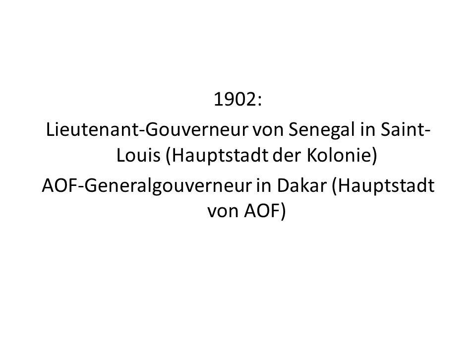 1902: Lieutenant-Gouverneur von Senegal in Saint-Louis (Hauptstadt der Kolonie) AOF-Generalgouverneur in Dakar (Hauptstadt von AOF)