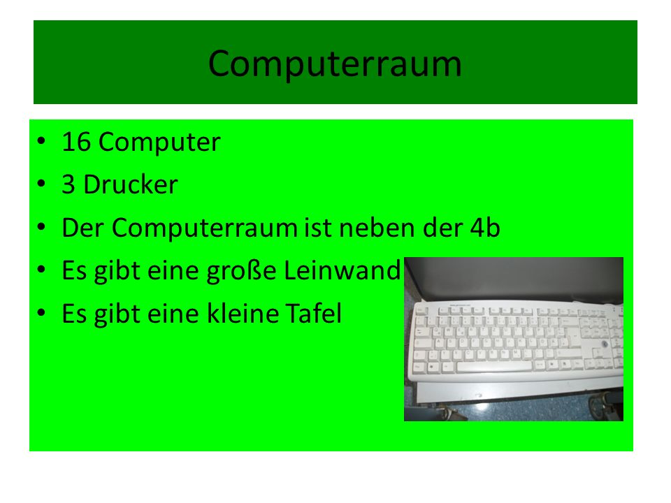 Computerraum 16 Computer 3 Drucker Der Computerraum ist neben der 4b