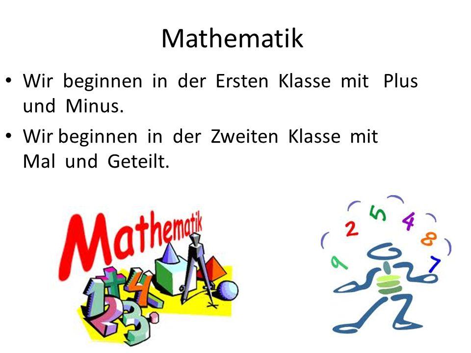 Mathematik Wir beginnen in der Ersten Klasse mit Plus und Minus.