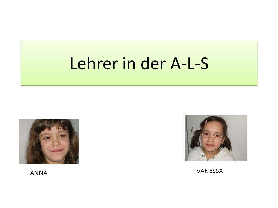 Lehrer in der A-L-S VANESSA ANNA