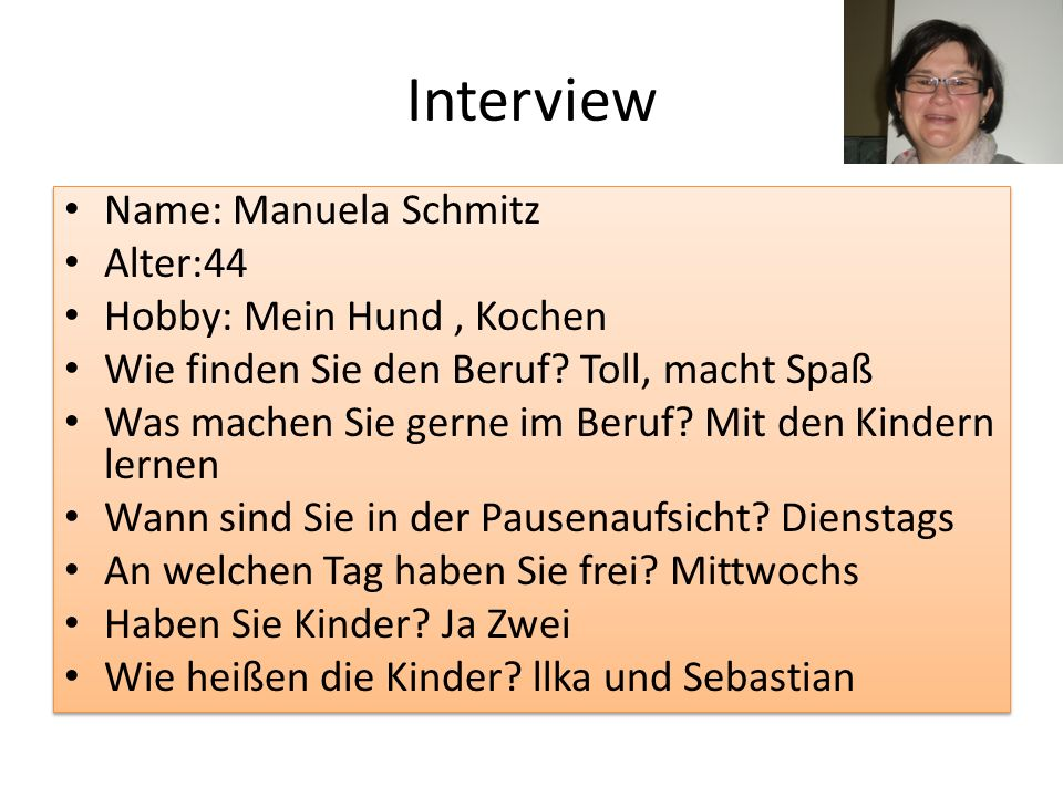Interview Name: Manuela Schmitz Alter:44 Hobby: Mein Hund , Kochen