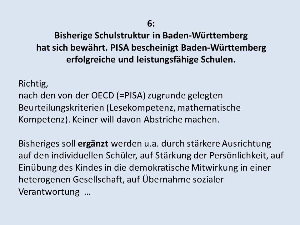 6: Bisherige Schulstruktur in Baden-Württemberg hat sich bewährt. PISA bescheinigt Baden-Württemberg erfolgreiche und leistungsfähige Schulen.