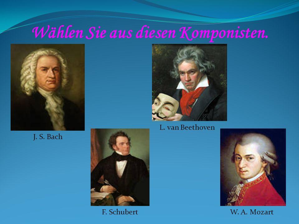 Wählen Sie aus diesen Komponisten.