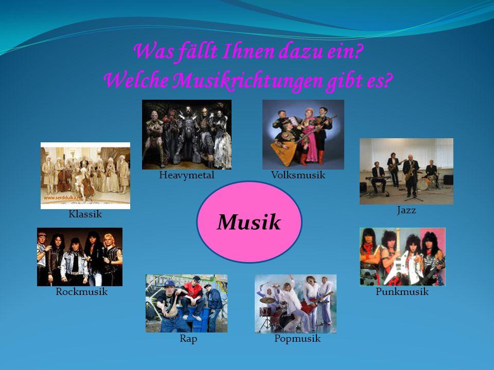 Was fällt Ihnen dazu ein Welche Musikrichtungen gibt es