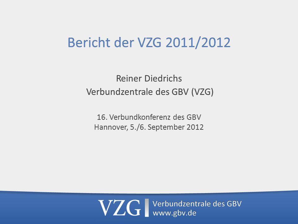 Bericht der VZG 2011/2012 Reiner Diedrichs Verbundzentrale des GBV (VZG) 16.
