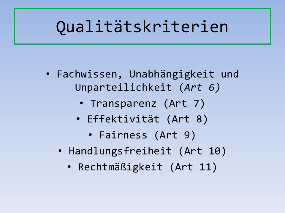 Qualitätskriterien Fachwissen, Unabhängigkeit und Unparteilichkeit (Art 6) Transparenz (Art 7) Effektivität (Art 8)