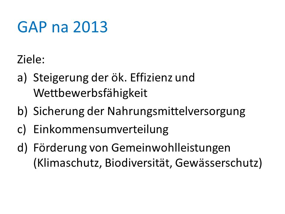 GAP na 2013 Ziele: Steigerung der ök. Effizienz und Wettbewerbsfähigkeit. Sicherung der Nahrungsmittelversorgung.