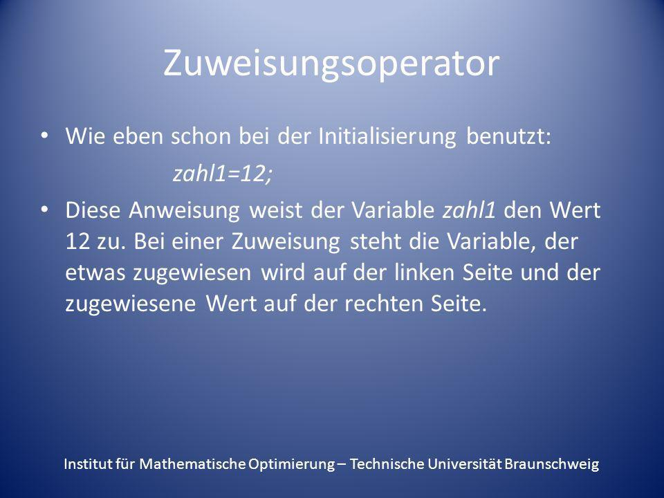 Zuweisungsoperator Wie eben schon bei der Initialisierung benutzt: