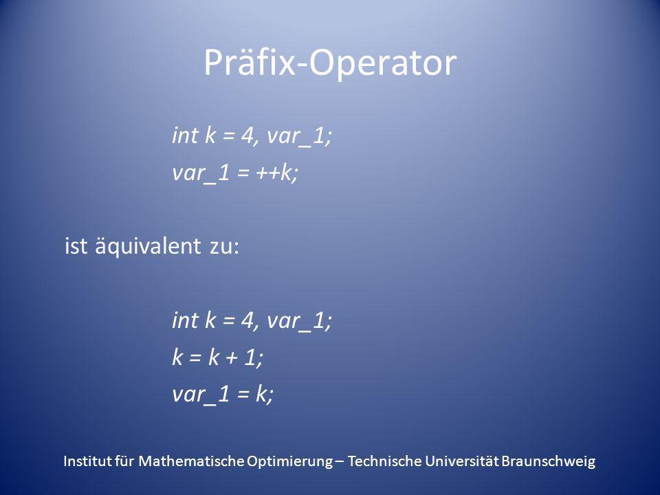 Präfix-Operator int k = 4, var_1; var_1 = ++k; ist äquivalent zu: k = k + 1; var_1 = k;
