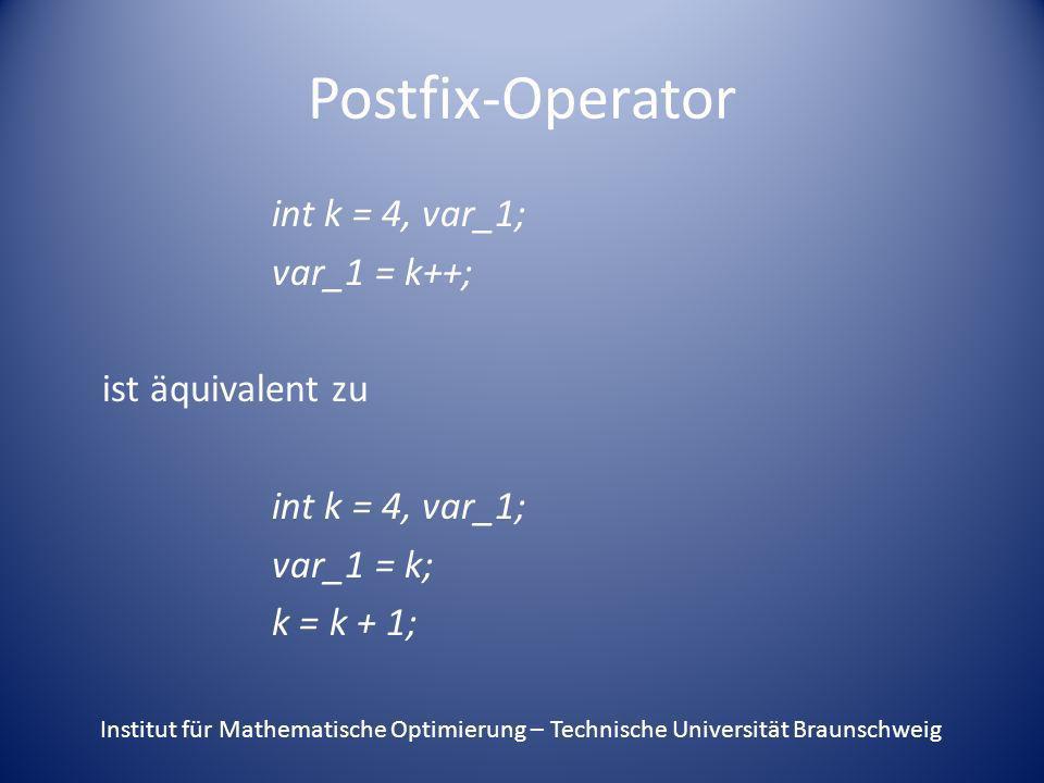 Postfix-Operator int k = 4, var_1; var_1 = k++; ist äquivalent zu var_1 = k; k = k + 1;