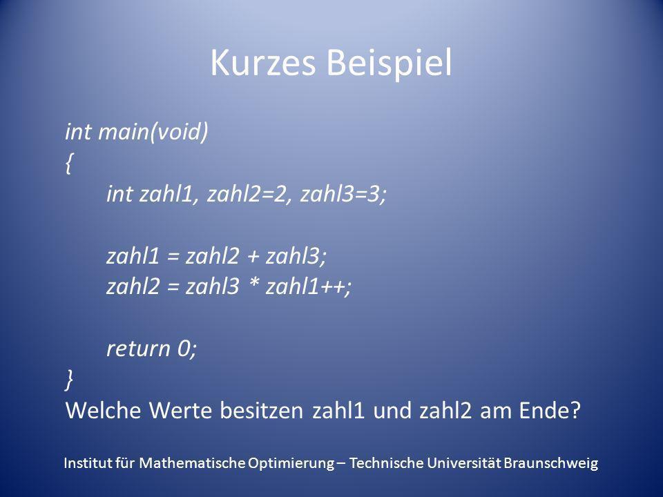 Kurzes Beispiel int main(void) { int zahl1, zahl2=2, zahl3=3;