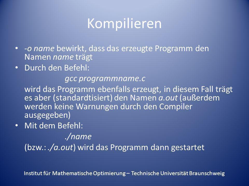 Kompilieren -o name bewirkt, dass das erzeugte Programm den Namen name trägt. Durch den Befehl: gcc programmname.c.