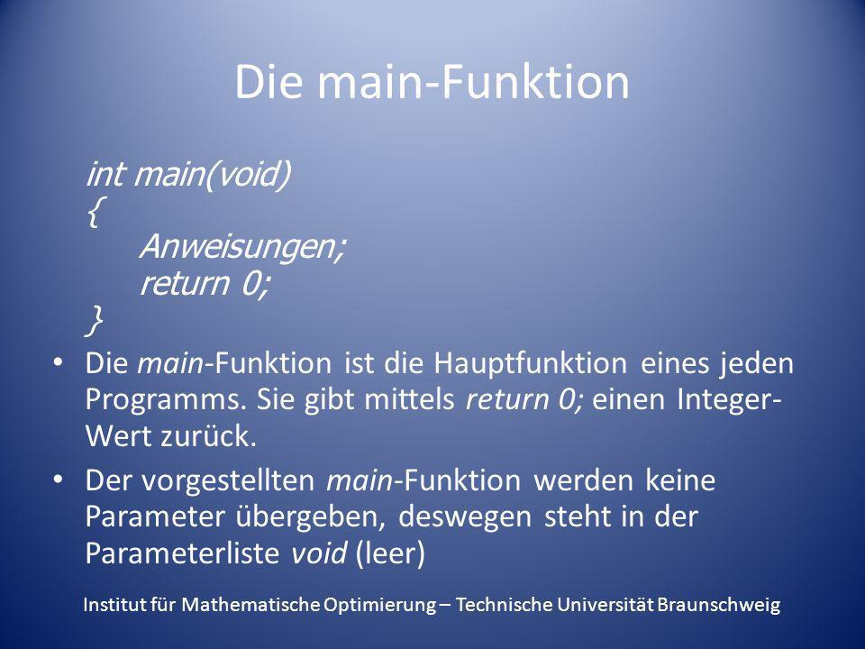 Die main-Funktion int main(void) { Anweisungen; return 0; }