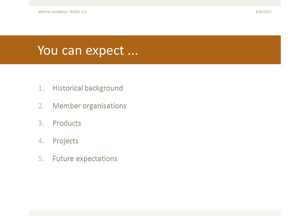 You can expect ... Historical background Member organisations Products