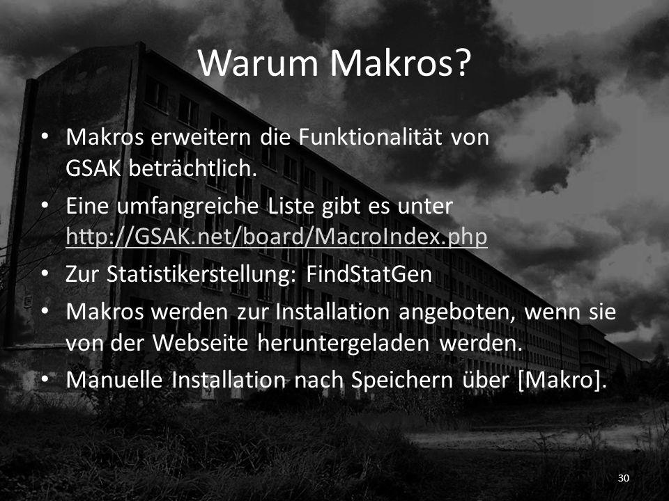 Warum Makros Makros erweitern die Funktionalität von GSAK beträchtlich. Eine umfangreiche Liste gibt es unter http://GSAK.net/board/MacroIndex.php.