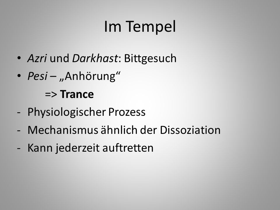 "Im Tempel Azri und Darkhast: Bittgesuch Pesi – ""Anhörung => Trance"