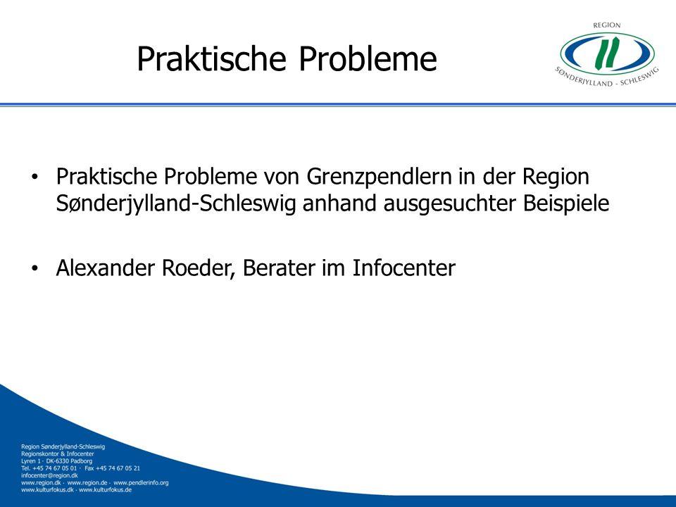 Praktische Probleme Praktische Probleme von Grenzpendlern in der Region Sønderjylland-Schleswig anhand ausgesuchter Beispiele.