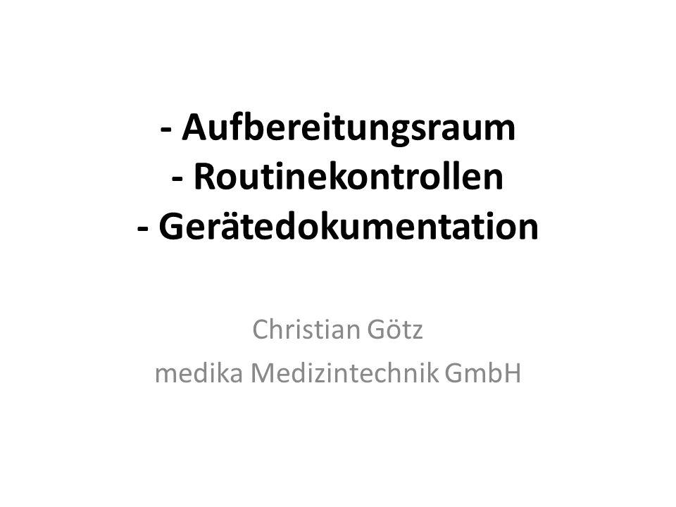 - Aufbereitungsraum - Routinekontrollen - Gerätedokumentation