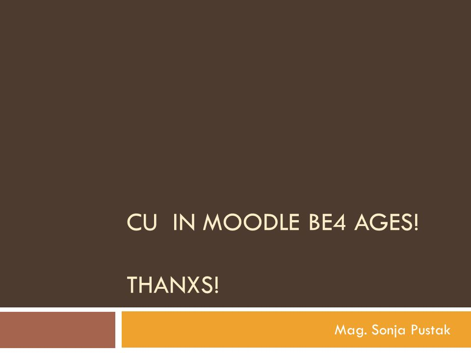 CU in Moodle be4 Ages! Thanxs!
