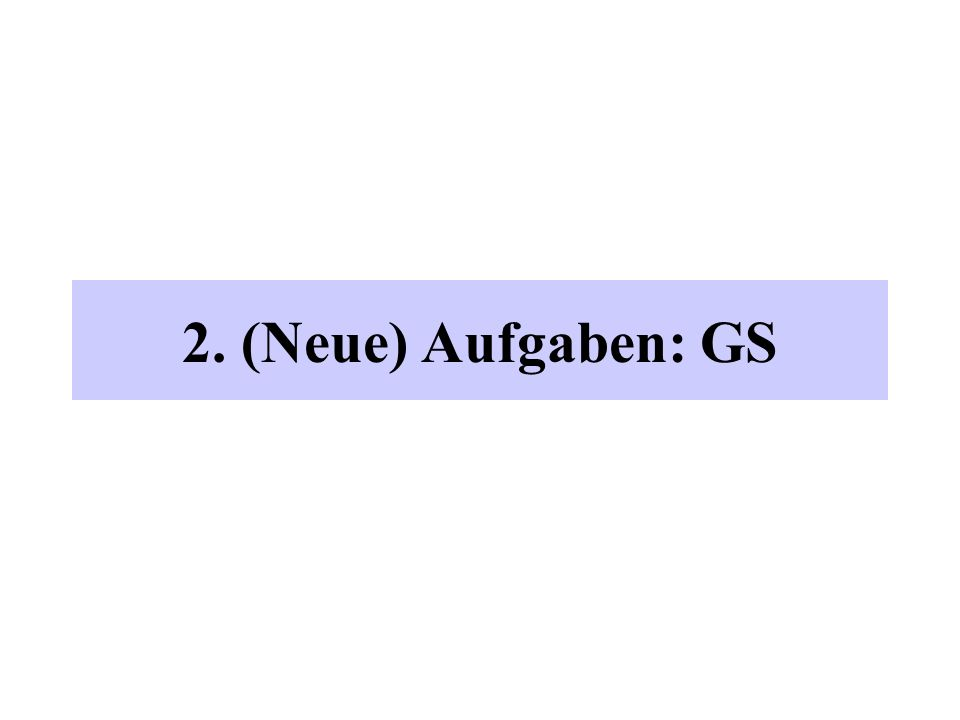 2. (Neue) Aufgaben: GS
