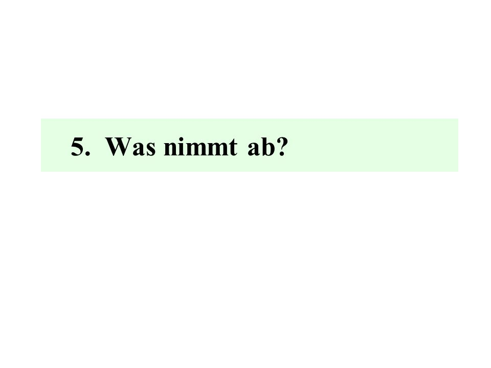 5. Was nimmt ab