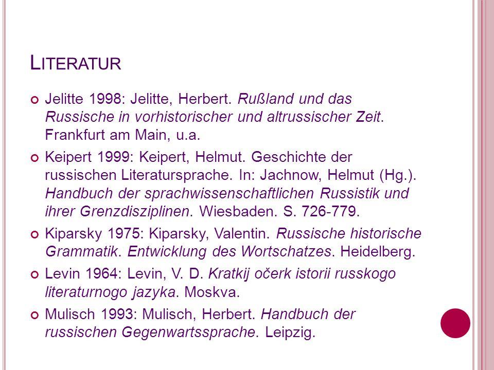 Literatur Jelitte 1998: Jelitte, Herbert. Rußland und das Russische in vorhistorischer und altrussischer Zeit. Frankfurt am Main, u.a.