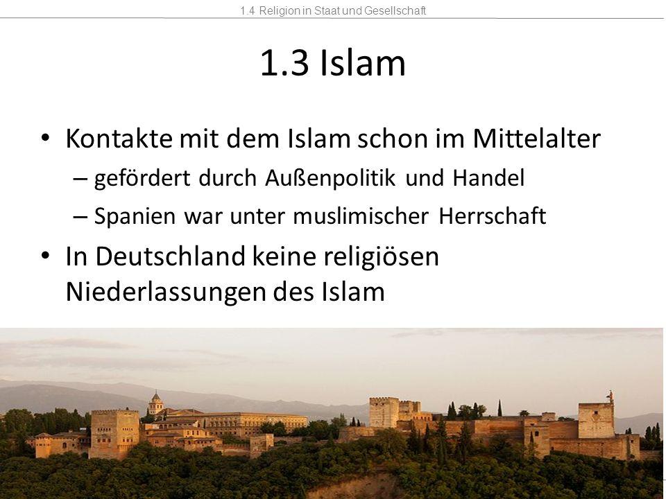 1.3 Islam Kontakte mit dem Islam schon im Mittelalter