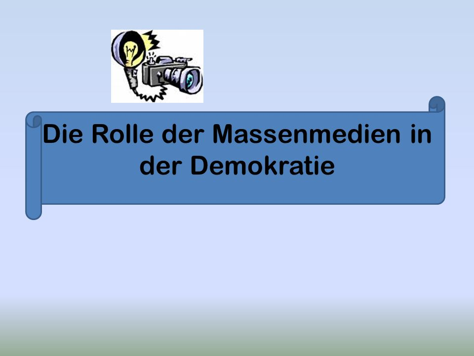 Die Rolle der Massenmedien in der Demokratie