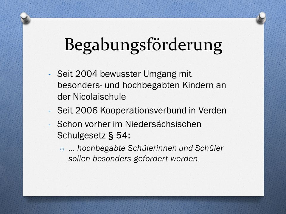 BegabungsförderungSeit 2004 bewusster Umgang mit besonders- und hochbegabten Kindern an der Nicolaischule.